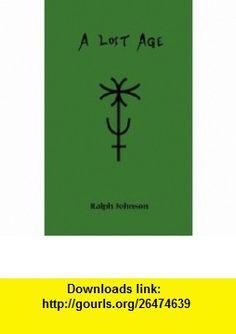 A Lost Age (9780976096238) Ralph Johnson , ISBN-10: 0976096234  , ISBN-13: 978-0976096238 ,  , tutorials , pdf , ebook , torrent , downloads , rapidshare , filesonic , hotfile , megaupload , fileserve