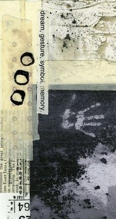 """Collage by Leslie Avon Miller """" dream, gesture, symbol, memory """" . words that talk to me. Use hand with charcoal, paint - positive/negative; Mixed Media Collage, Collage Art, Photocollage, Mark Making, Art Sketchbook, Altered Art, Paper Art, Abstract Art, Shapes"""