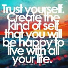 trust yourself!  you know who you want to be.