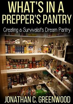 What's in a Prepper's Pantry?: Creating a Survivalist's Dream Pantry (Prepping to be a Prepper) Emergency Preparedness Food Storage, Preserving Food, Camping Meals, Frugal Living, Just In Case, Pantry, Prepping, Zombie Attack, Survival