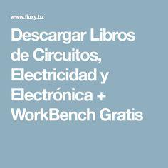 Descargar Libros de Circuitos, Electricidad y Electrónica + WorkBench Gratis