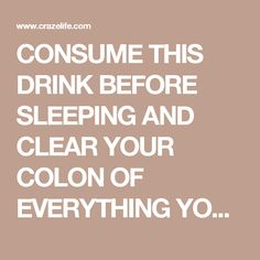 CONSUME THIS DRINK BEFORE SLEEPING AND CLEAR YOUR COLON OF EVERYTHING YOU'VE CONSUMED THROUGHOUT THE DAY! | Craze Life
