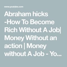 Abraham hicks -How To Become Rich Without A Job How To Become Rich, My Money, Abraham Hicks, Law Of Attraction, Youtube, How To Become Wealthy, Youtubers, Youtube Movies