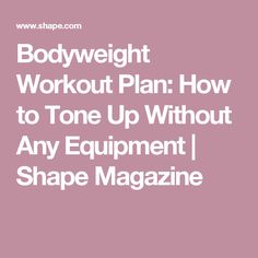 Bodyweight Workout Plan: How to Tone Up Without Any Equipment | Shape Magazine