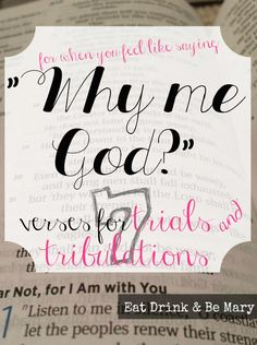 When you feel like saying WHY ME, GOD? | 10 verses when facing trials and tribulations.