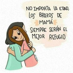 Los abrazos de mamá* Mama Quotes, Mothers Day Quotes, Daughter Quotes, Happy Mothers Day, Mom Poems, Best Quotes, Love Quotes, Wise Sayings, Favorite Quotes