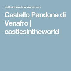 Castello Pandone di Venafro | castlesintheworld