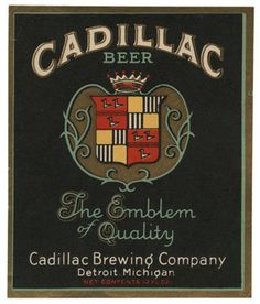 Cadillac Beer / Cadillac Brewing Company / Detroit, Michigan / The Emblem of Quality http://seekingmichigan.myshopify.com/collections/brewery-labels