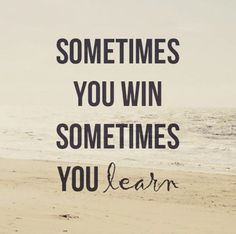 Sometimes you win, sometimes you learn. #quote #lifeqoute #quotesdaily #quotes #quoteoftheday #love #meetville