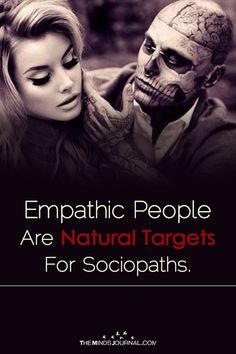 Empathic People Are Natural Targets For Sociopaths . - https://themindsjournal.com/empathic-people-are-natural-targets-for-sociopaths/