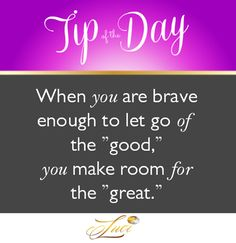 What do you need to let go of now in order to make room for something better? #Tipoftheday