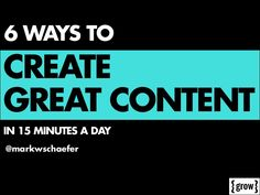 6 Ways to Create Great Content in Only 15 Minutes a Day by Mark Schaefer via slideshare