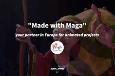 Maga animation studio was set up in 1996 with the aim of developing new experimental and artistic techniques of animation for television and the cinema and with a commitment towards exporting its work to the international market for a real high quality Made in Italy product. http://www.maga-animation.com/