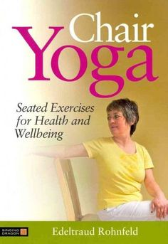 Chair Yoga: Seated Exercises for Health and Wellbeing [Paperback] Edeltraud Rohnfeld (Author), Anne Oppenheimer (Translator) Wellness Fitness, Physical Fitness, Yoga Fitness, Health Fitness, Chair Exercises, Yoga Exercises, Arthritis Exercises, Yoga Workouts, Hip Problems