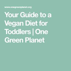 Your Guide to a Vegan Diet for Toddlers | One Green Planet
