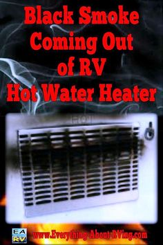 Here is our answer to: Black Smoke Coming Out Of RV Hot Water Heater.  The most common causes of the smoke in an RV water heater are... Read More: http://www.everything-about-rving.com/black-smoke-coming-out-of-rv-hot-water-heater.html Happy RVing! #rving #rv #camping #leisure #outdoors #rver #motorhome #travel