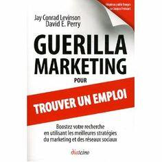 Guerilla Marketing pour trouver un emploi par Jay Conrad Levinson et David E. Perry - Diateino