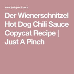 Der Wienerschnitzel Hot Dog Chili Sauce Copycat Recipe   Just A Pinch