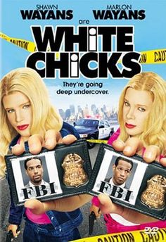 White Chicks I need to watch this movie again, its hilarious