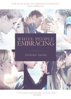 """WHITE PEOPLE EMBRACING, by Nick """"Everything I write is the same"""" Sparks"""