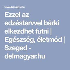 Ezzel az edzéstervvel bárki elkezdhet futni | Egészség, életmód | Szeged - delmagyar.hu