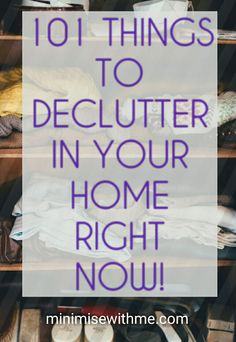A list of 101 items by category to help you on your decluttering journey!