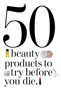 The 50 best beauty product breakthroughs, drugstore finds, and unreal splurges you have to sniff, lather, or apply at least once in your lifetime.