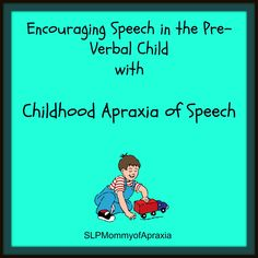 Strategies to promote speech and language in the pre-verbal child with Apraxia of Speech.  Written by two SLP's who both have children with CAS.