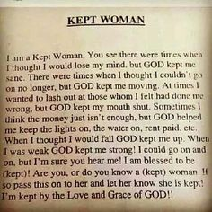 I am a kept woman!! Although, I do have trouble with keeping my mouth shut lol....that's ok because everyday is a new day and there is always so much more I could say... so yes, I am kept!