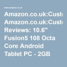 "Amazon.co.uk:Customer Reviews: 10.6"" Fusion5 108 Octa Core Android Tablet PC - 2GB RAM - 16GB Storage - Android 5.1 Lollipop - Bluetooth 4.0 - 1366*768 IPS Screen - 7200mAh battery - 2MP front and 5MP rear camera, AutoFocus - Supports OTA Updates"