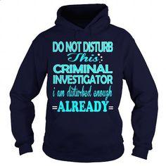 CRIMINAL INVESTIGATOR-DISTURB #tee #shirt. CHECK PRICE => https://www.sunfrog.com/LifeStyle/CRIMINAL-INVESTIGATOR-DISTURB-Navy-Blue-Hoodie.html?60505