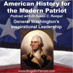 """Listen to """"General Washington's Inspirational Leadership"""" Another American History for the Modern Patriot Podcast from Dr. Susan Rempel"""
