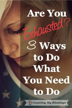 Are You Exhausted? 3 Ways to Do What You Need to Do