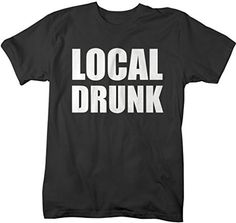 Shirts By Sarah Men's Funny Local Drunk T-Shirt Drinking Party Shirts