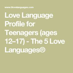 Love Language Profile for Teenagers (ages 12–17) - The 5 Love Languages®