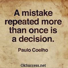 Make mistakes learn from them and don't repeat them !