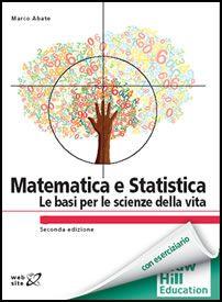 *Matematica e statistica : le basi per le scienze della vita / Marco Abate. - 2. ed. - Milano [etc.] : McGraw-Hill, 2013. - XII, 498, 102 p. ; 27 cm. ((In copertina: Con eserciziario ; web-site. - Contenuti digitali disponibili on line.
