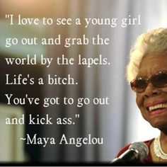 Grab life my the lapels! Thank you #mayaangelou.