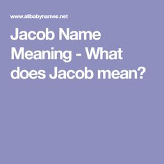 Jacob Name Meaning - What does Jacob mean?