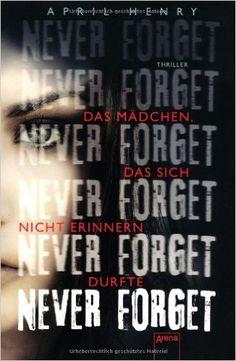 Never Forget: Das Mädchen, das sich nicht erinnern durfte: Amazon.de: April Henry, Sonja Häußler: Bücher