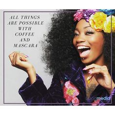 Beauty Quote All Things Are Possible With Coffee & Mascara Follow me on Instagram for more xx