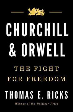 Churchill & Orwell: The Fight for Freedom, by Thomas E. Ricks, MAY