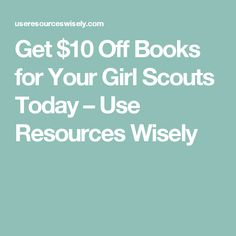 Get $10 Off Books for Your Girl Scouts Today – Use Resources Wisely
