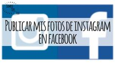 Publicar o Compartir mis fotografías de Instagram en mi perfil de Facebo...