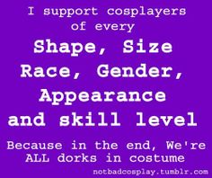 Every cosplayer deserves respect