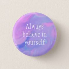 Always Believe in Yourself Watercolor Button - beautiful gift idea present diy cyo