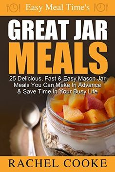 Easy Meal Time's - GREAT JAR MEALS: 25 Delicious, Fast & Easy Mason Jar Meals You Can Make In Advance & Save Time In Your Busy Life by Rachel Cooke, http://www.amazon.com/dp/B00O0H7VII/ref=cm_sw_r_pi_dp_S2Rkub0H3BVRM