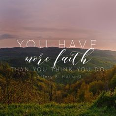 """You have more faith than you think you do."" -Jeffrey R. Holland LDS Quotes #lds…"