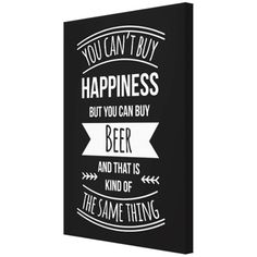 Tablou canvas - You can't buy happiness - Monkeez Buy Beer, Canning, Canvas, Stuff To Buy, Design, Tela, Canvases, Home Canning
