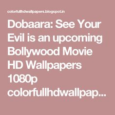 Dobaara: See Your Evil is an upcoming Bollywood Movie HD Wallpapers 1080p colorfullhdwallpapers